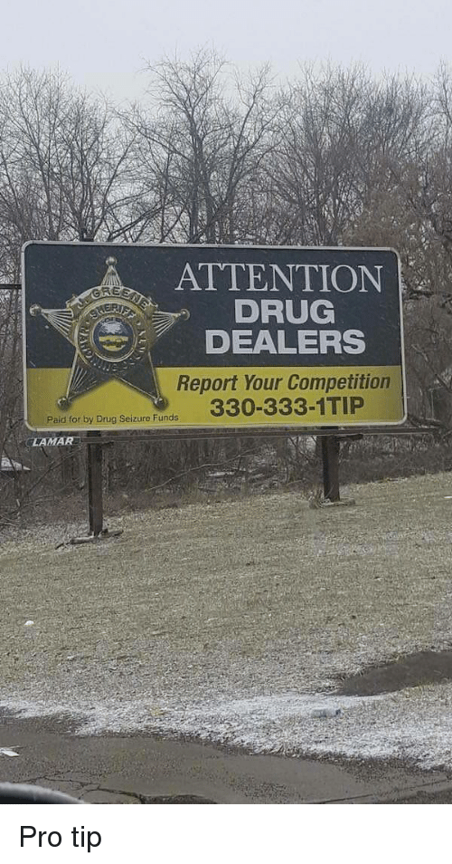 Pro, Drug, and Seizure: ATTENTION  DRUG  DEALERS  Report Your Competition  RE  Paid for by Drug Seizure Funds  LAMAR Pro tip