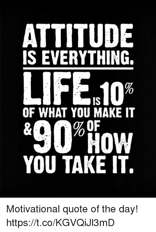 Attitude Is Everything Is Of What You Make It 90low You Take It