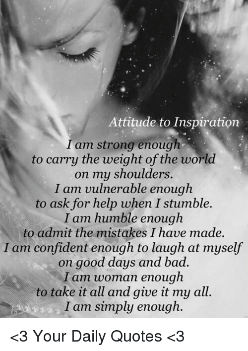 Attitude To Inspiration I Am Strong Enough To Carry The Weight Of