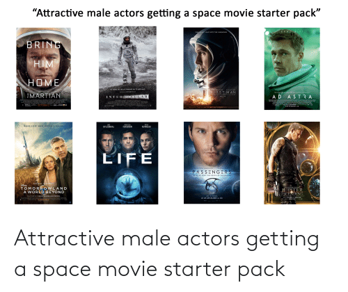 Starter Packs, Movie, and Space: Attractive male actors getting a space movie starter pack