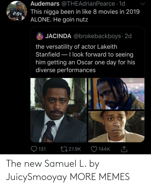 Being Alone, Dank, and Memes: Audemars @THEAdrianPearce · 1d  This nigga been in like 8 movies in 2019  ALONE. He goin nutz  2:54  JACINDA @brokebackboys · 2d  the versatility of actor Lakeith  Stanfield –Ilook forward to seeing  him getting an Oscar one day for his  diverse performances  Q 131  27 27.9K  144K  SSDEDT The new Samuel L. by JuicySmooyay MORE MEMES