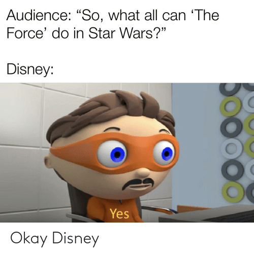 "Disney, Reddit, and Star Wars: Audience: ""So, what all can 'The  Force' do in Star Wars?""  Disney:  Yes Okay Disney"