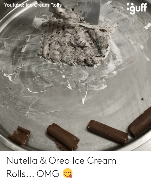 Memes, Omg, and Ice Cream: auff  Yout  Ice Cream Rolls Nutella & Oreo Ice Cream Rolls... OMG 😋