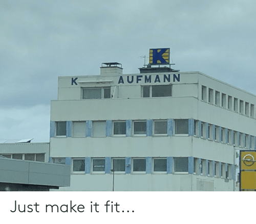 Fit, Make, and Just: AUFMANN Just make it fit...