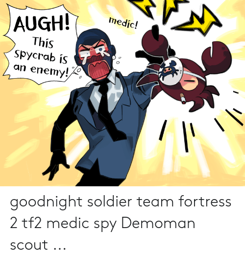 Augh This Spycrab Is An Enemy Medic Goodnight Soldier Team