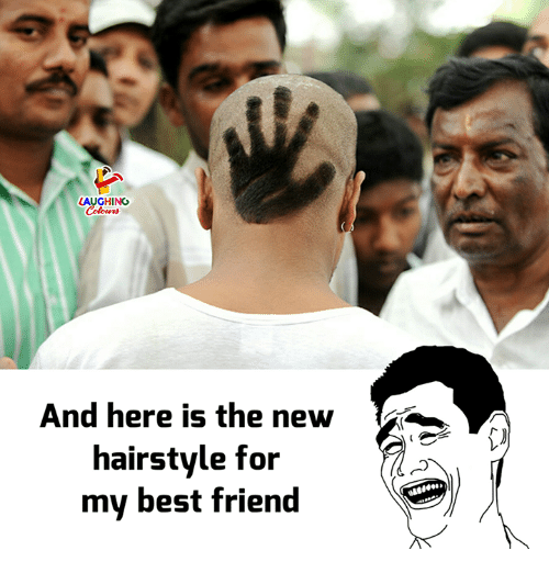 Best Friend, Best, and Indianpeoplefacebook: AUGHING  And here is the new  hairstyle for  my best friend