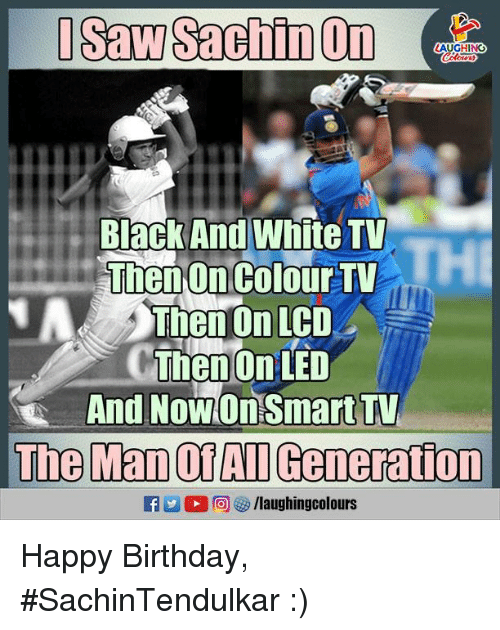 Birthday, Happy Birthday, and Black: AUGHING  Black And White TV.  ThenonColour TV  Then On LCD  Then On LED  And NowOnSmart TV  The Man OfAl Generation  fy/laughingcolours Happy Birthday, #SachinTendulkar :)