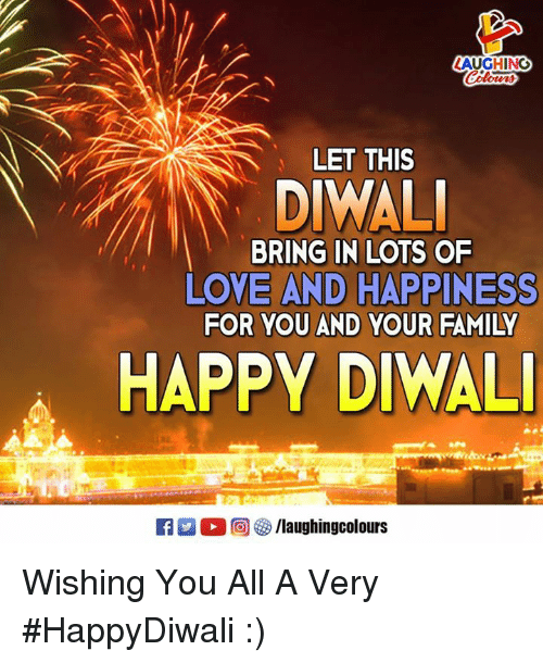 Family, Love, and Happy: AUGHING  LET THIS  DIWAL  BRING IN LOTS OF  LOVE AND HAPPINESS  FOR YOU AND YOUR FAMILY  HAPPY DIWAL Wishing You All A Very  #HappyDiwali :)