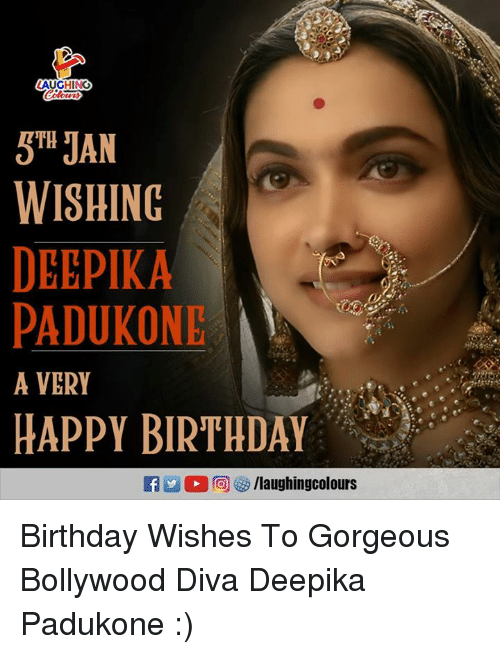 Birthday, Happy Birthday, and Gorgeous: AUGHING  THH  WISHING  DEEPIKA  PADUKONE  A VERY  HAPPY BIRTHDAY Birthday Wishes To Gorgeous Bollywood Diva Deepika Padukone :)