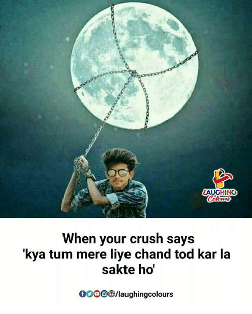 Crush, Indianpeoplefacebook, and Ooo: AUGHING  When your crush says  'kya tum mere liye chand tod kar la  sakte ho  OOO/laughingcolours