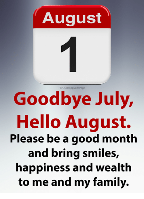 Family, Hello, And Good: August FB/OurHappyLifePage Goodbye July, Hello  August