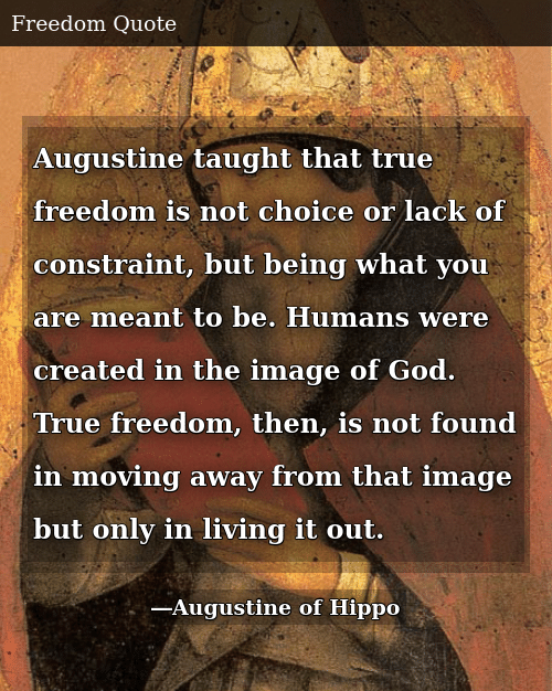 Augustine Taught That True Freedom Is Not Choice or Lack of Constraint but  Being What You Are Meant to Be Humans Were Created in the Image of God True  Freedom Then Is