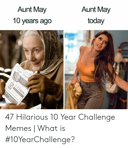 Memes, Today, and What Is: Aunt May  10 years ago  Aunt May  today 47 Hilarious 10 Year Challenge Memes | What is #10YearChallenge?