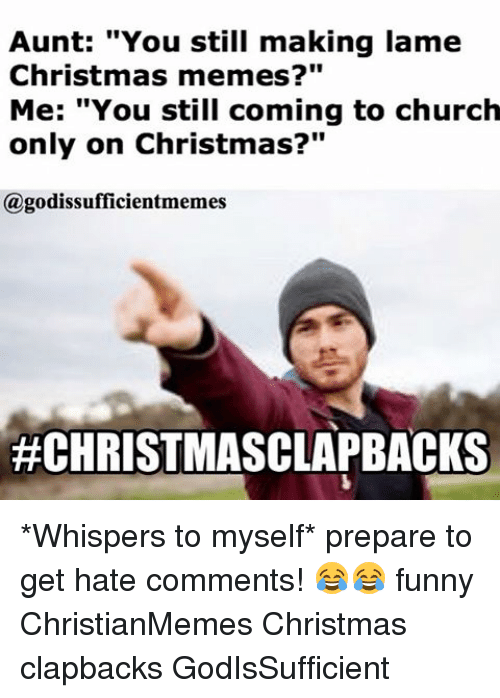 Aunt You Still Making Lame Christmas Memes Me You Still Coming To