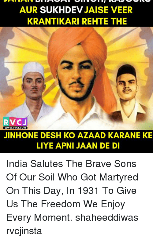 Memes, 🤖, and Soil: AUR  SUKHDEV  JAISE VEER  KRANTIKARIREHTE THE  RVCJ  WWW.RVCJ.COM  JINHONE DESH KO AZAAD KARANE KE  LIYE APNI JAAN DE DI India Salutes The Brave Sons Of Our Soil Who Got Martyred On This Day, In 1931 To Give Us The Freedom We Enjoy Every Moment. shaheeddiwas rvcjinsta