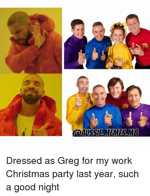 Christmas, Memes, and Party: AUSSIE.MEMES M8 Dressed as Greg for my work Christmas party last year, such a good night