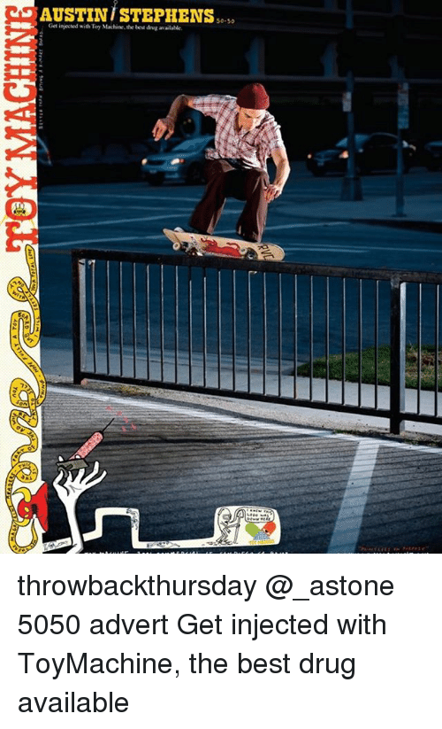 Memes, Best, and Drug: AUSTIN iSTEPHENS  50-50  Ges injected with Toy Machine the best dng available. throwbackthursday @_astone 5050 advert Get injected with ToyMachine, the best drug available