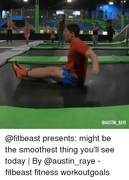 Memes, Today, and Fitness: @AUSTIN_RAYE @fitbeast presents: might be the smoothest thing you'll see today | By @austin_raye - fitbeast fitness workoutgoals