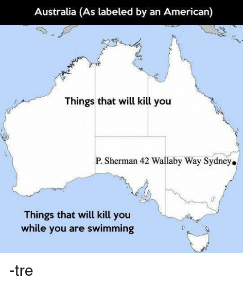 Australia Map Labeled.Australia As Labeled By An American Things That Will Kill You P