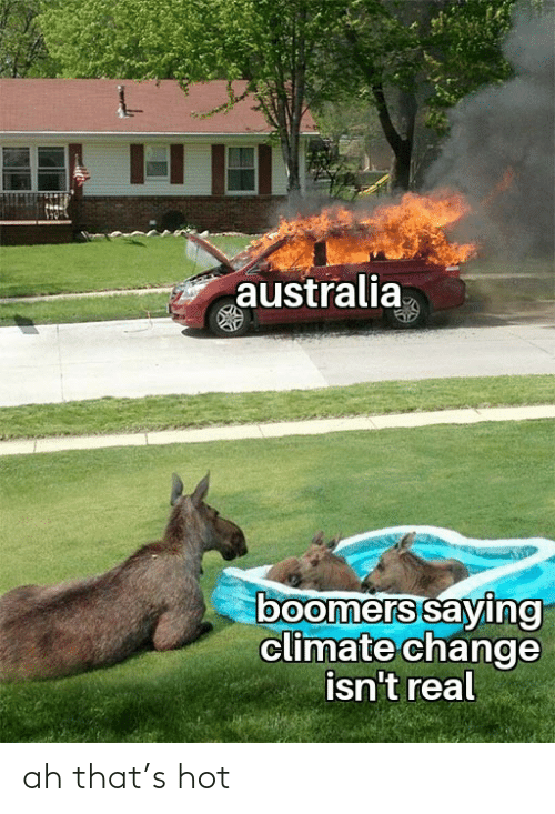 Australia, Change, and Climate Change: australia  boomers saying  climate change  isn't real ah that's hot