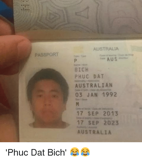 Memes, Passport, and 1992: AUSTRALIA  PASSPORT AUS  BICH  PHUC DAT  AUSTRALIAN  03 JAN 1992  17 SEP 2013  17 SEP 2023  AUSTRALIA 'Phuc Dat Bich' 😂😂