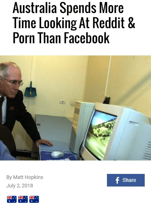 Facebook, Australia, and Porn: Australia Spends More  Time Looking At Reddit8&  Porn Than Facebook  By Matt Hopkins  July 2, 2018  Share 🇦🇺🇦🇺🇦🇺