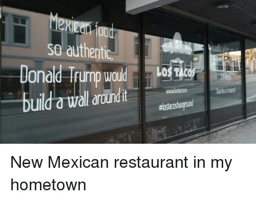 Donald Trump, Funny, and Restaurant: authentic Donald Trump would uild a wall drondit