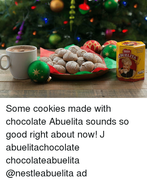 Cookies, Memes, and Chocolate: Authentic Merirar  Chocolete  Hot Nestle  Drink  BUELITA  AAB Some cookies made with chocolate Abuelita sounds so good right about now! J abuelitachocolate chocolateabuelita @nestleabuelita ad
