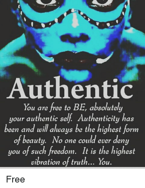 ab9cad36c1 Authentic You Are Free to BE Absolutely Your Authentic Sel ...