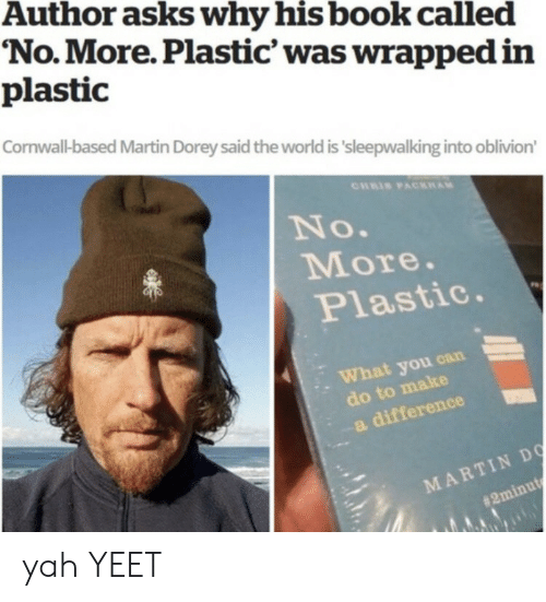 Martin, Yah, and Book: Author asks why his book called  No.More. Plastic' was wrapped in  plastic  Cornwall-based Martin Dorey said the world is 'sleepwalking into oblivion'  CHRIS PACKAM  No.  More.  Plastic.  What you can  do to make  a difference  MARTIN DO  yah YEET