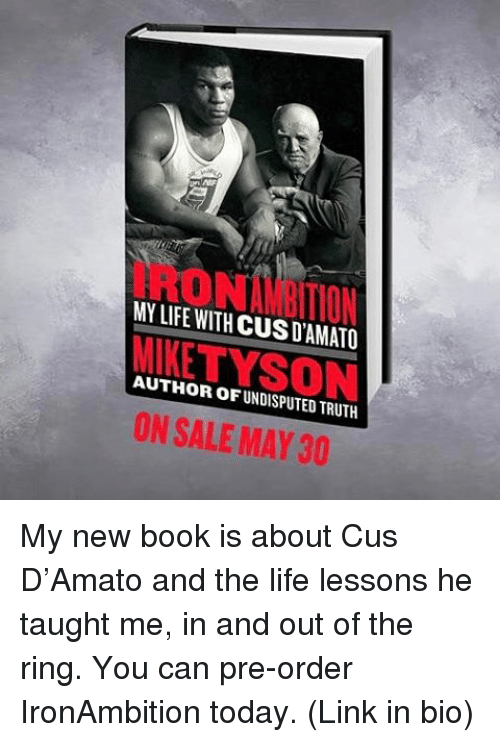 Life, Memes, and The Ring: AUTHOR OF UNDISPUTED TRUTH  ON SALE MAY 30 My new book is about Cus D'Amato and the life lessons he taught me, in and out of the ring. You can pre-order IronAmbition today. (Link in bio)