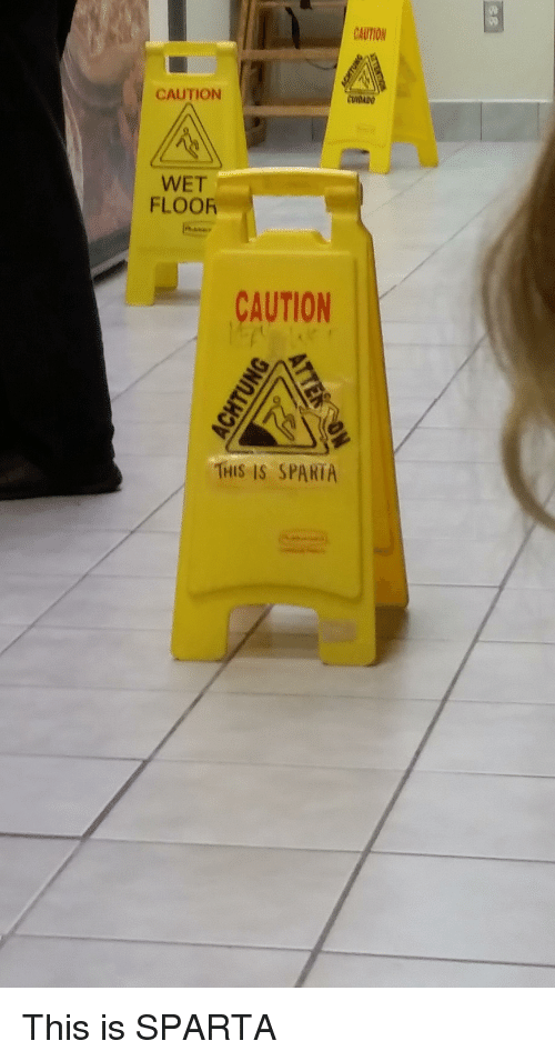Aution Caution Wet Floor Caution This Is Sparta This Is