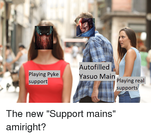 Autofilled Yasuo Main Playing Pyke Support Playing Real Supports