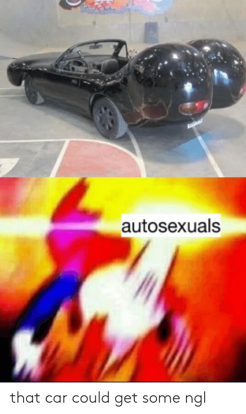 Dank Memes, Car, and Get: autosexuals that car could get some ngl