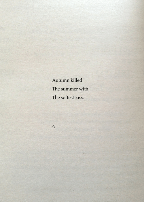Summer, Kiss, and Autumn: Autumn killed  The summer with  The softest kiss.  d.j