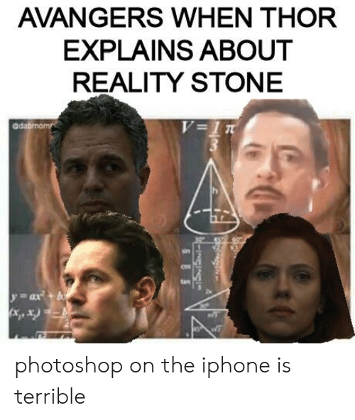 Iphone, Photoshop, and Thor: AVANGERS WHEN THOR  EXPLAINS ABOUT  REALITY STONE  Gdab  cos  tan N  2a  y-a+ b photoshop on the iphone is terrible