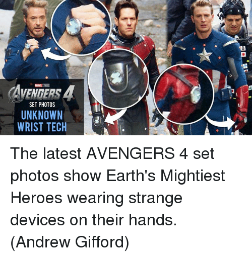 Memes, Avengers, and Heroes: AVENDERS 4  SET PHOTOS  UNKNOWN  WRIST TECH The latest AVENGERS 4 set photos show Earth's Mightiest Heroes wearing strange devices on their hands.  (Andrew Gifford)