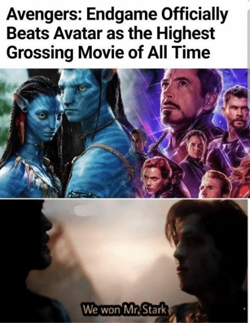 Memes, Avatar, and Avengers: Avengers: Endgame Officially  Beats Avatar as the Highest  Grossing Movie of All Time  We won Mr.Stark