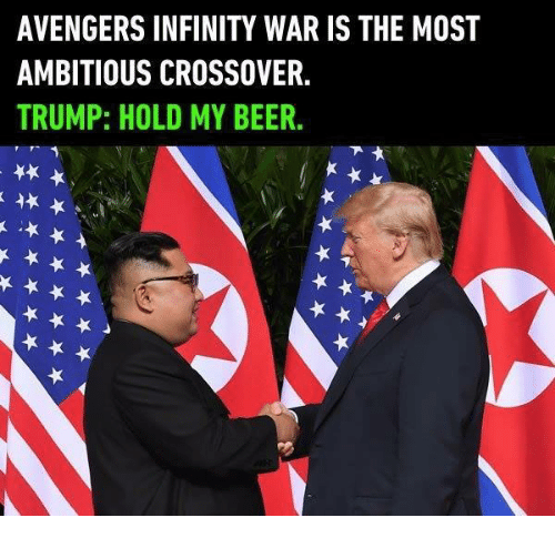 Beer, Avengers, and Infinity: AVENGERS INFINITY WAR IS THE MOST  AMBITIOUS CROSSOVER.  TRUMP: HOLD MY BEER.