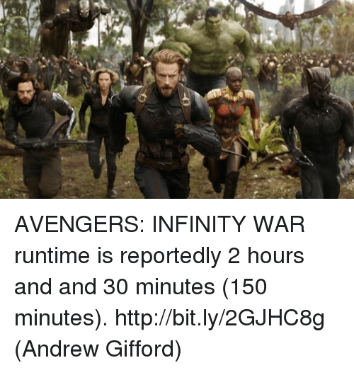 Memes, Avengers, and Http: AVENGERS: INFINITY WAR runtime is reportedly 2 hours and and 30 minutes (150 minutes). http://bit.ly/2GJHC8g  (Andrew Gifford)