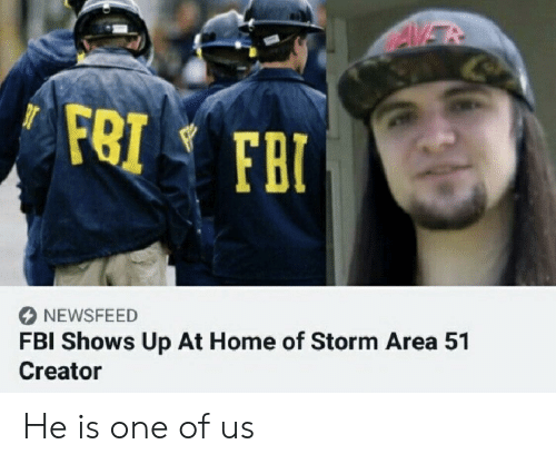 Fbi, Home, and Metal: AVER  FRI FBI  NEWSFEED  FBI Shows Up At Home of Storm Area 51  Creator He is one of us