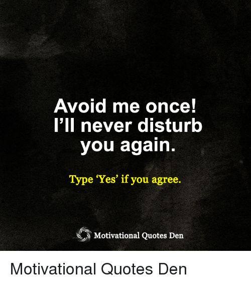 Avoid Me Once Ii Never Disturb You Again Type Yes If You Agree
