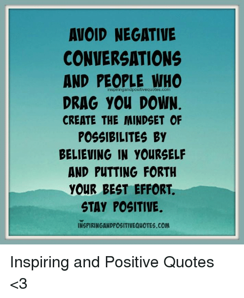 AVOID NEGATIVE CONVERSATIONS AND PEOPLE WHO DRAG YOu DOWN ...