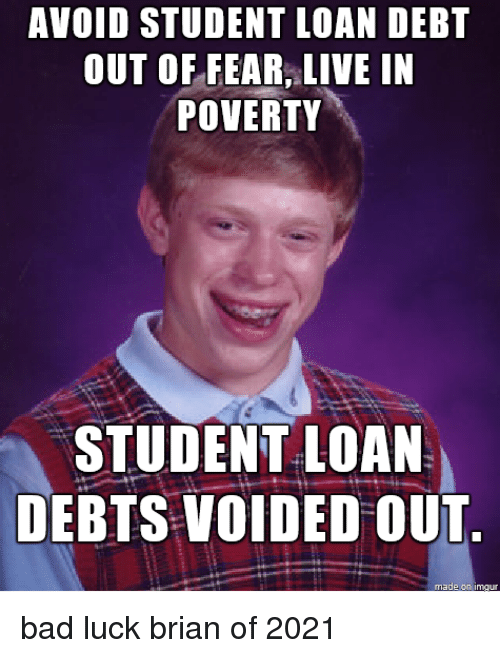 avoid student loan debt out of fear live in poverty 25518936 ✅ 25 best memes about student loan debt student loan debt memes,Debt Meme