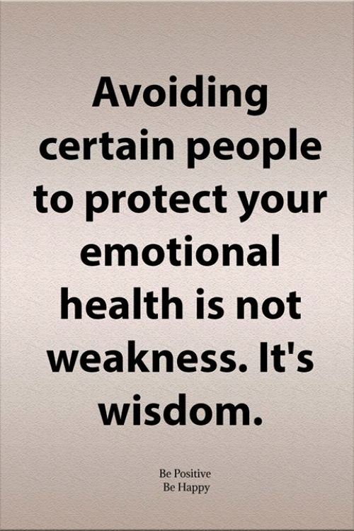 Memes, Happy, and Wisdom: Avoiding  certain people  to protect your  emotional  health is not  weakness. It's  wisdom.  Be Positive  Be Happy