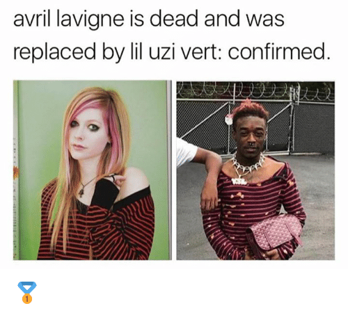 Memes, Avril Lavigne, and 🤖: avril lavigne is dead and was  replaced by lil uzi vert: confirmed. 🥇