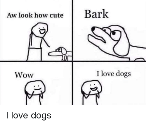 Dogs, Love, and Wow: Aw look how cuteBark  Wow  I love dogs <p>I love dogs</p>