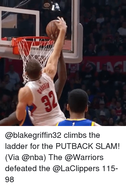 Climbing, Memes, and Warriors: awa  앓 @blakegriffin32 climbs the ladder for the PUTBACK SLAM! (Via @nba) The @Warriors defeated the @LaClippers 115-98