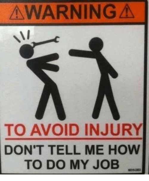 awarning to avoid injury dont tell me how to do 5106298 awarning to avoid injury don't tell me how to do my job meme on