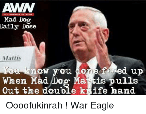 awaw mad dog daily dose mattis know you done f 9996383 ✅ 25 best memes about knife hand knife hand memes,Hand Memes